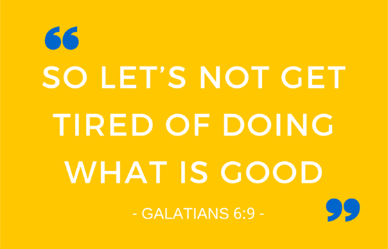 Don't get tired of doing good